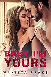Baby I'm Yours (Steamy Contemporary Pregnancy Romance) (Spinsters and Playboys Book 2)
