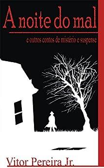 A Noite do Mal: E outros contos de mistério e suspense por [Pereira Jr., Vitor]