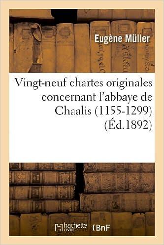 En ligne téléchargement Vingt-neuf chartes originales concernant l'abbaye de Chaalis (1155-1299) epub pdf