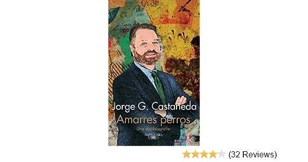 Amarres perros: Una autobiografía (Spanish Edition) - Kindle edition by Jorge G. Castañeda. Politics & Social Sciences Kindle eBooks @ Amazon.com.
