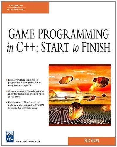 Game Programming in C++: Start to Finish (Charles River Media Game Development) by Erik Yuzwa (2006-01-11)