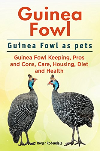 Guinea Fowl. Guinea Fowl keeping pros and cons, care, housing, health and diet. Guinea Fowl Complete Owners Manual. by [Rodendale, Roger]