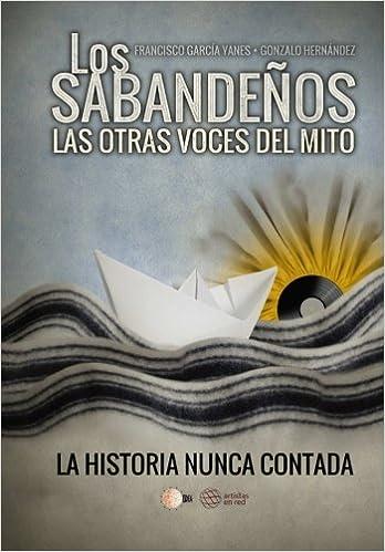 Los Sabandeños : las otras voces del mito : la historia nunca contada: Amazon.es: Francisco García Yanes, Gonzalo Hernández Hernández: Libros
