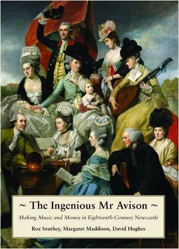 Download The Ingenious Mr. Avison: Making Music and Money in Eighteenth Century Newcastle ebook