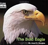 The Bald Eagle (Welcome Books)