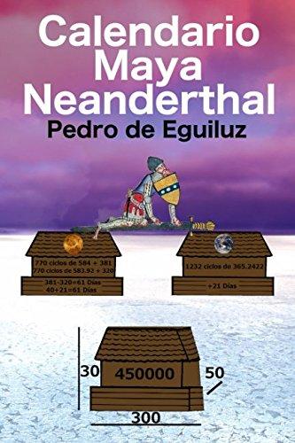 Calendario Maya Neanderthal (El Mito Original, la Ultima Frontera) (Spanish Edition) [de Eguiluz, Pedro] (Tapa Blanda)