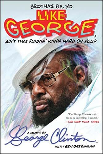 Brothas Be, Yo Like George, Ain't That Funkin' Kinda Hard On You?: A Memoir