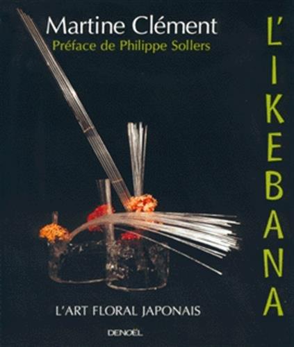 L'Ikebana : L'art floral japonais Relié – 11 février 2000 Martine Clément Denoël 2207250814 TL2207250814