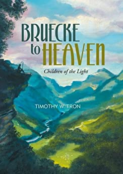 Bruecke to Heaven: Children of the Light by [Tron, Timothy W.]