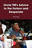 Uncle Tm's Advice to the Forlorn and Desperate, T. M. Sharp, 0557069882