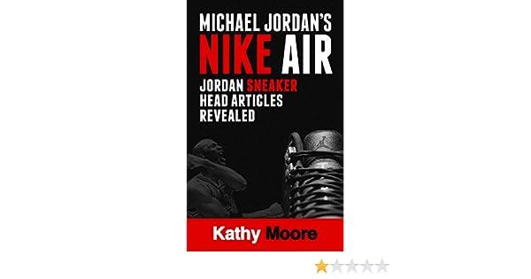 23684d737006 Amazon.com  Michael Jordan s Nike Air Jordan Sneaker Head Articles revealed   Air Jordan Articles for all Sneaker Collectors (Michael Jordan s Nike Air  ...