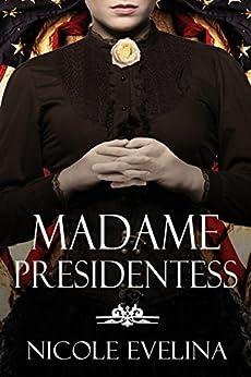 Madame Presidentess: A novel of Victoria Woodhull by [Evelina, Nicole]