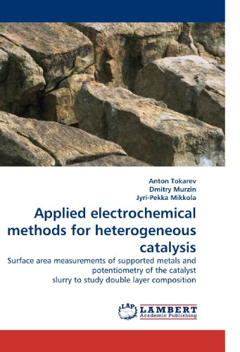 Applied electrochemical methods for heterogeneous catalysis: Surface area measurements of supported metals and potentiometry of the catalyst slurry to study double layer composition