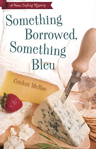 Something Borrowed, Something Bleu (A Home Crafting Mystery Book 4)