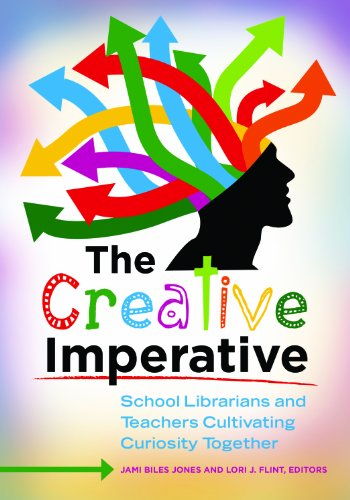 Download The Creative Imperative: School Librarians and Teachers Cultivating Curiosity Together Pdf