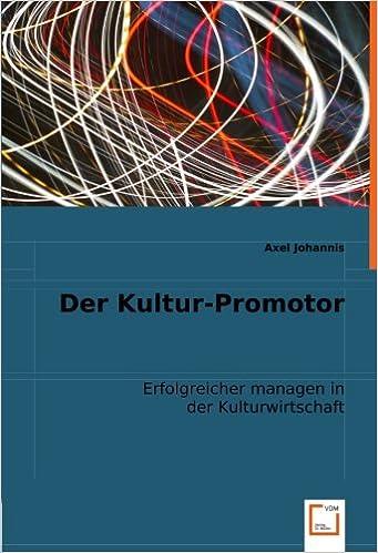 Book Der Kultur-Promotor: Erfolgreicher managen in der Kulturwirtschaft.