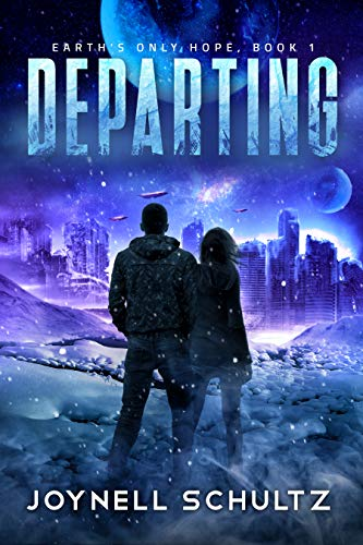 Departing: A Thrilling Romantic Apocalyptic Series with Aliens (Earth's Only Hope Book 1) by [Schultz, Joynell]