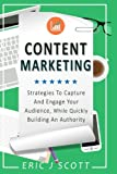 Content Marketing: Strategies To Capture And Engage Your Audience, While Quickly Building An Authority (Marketing Domination) (Volume 5)