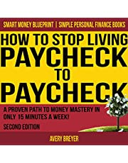 How to Stop Living Paycheck to Paycheck, Second Edition: A Proven Path to Money Mastery in Only 15 Minutes a Week! (Simple Personal Finance Books) (Smart Money Blueprint)