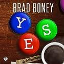 Yes Audiobook by Brad Boney Narrated by Dan McGowan