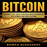 Bitcoin: How to Go from Beginner to Pro in Bitcoin   Bowen Bloggsbot