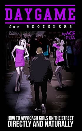 Daygame for Beginners: How to Approach Girls on the Street Directly and Naturally (English Edition) eBook: Pua, Ace: Amazon.es: Tienda Kindle