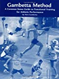 The Gambetta Method : A Common Sense Guide to Functional Training for Athletic Performance, Gambetta, Vern, 1879627191