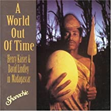 KAISER, HENRY & LIND - A WORLD OUT OF TIME - HENRY KAISER &)