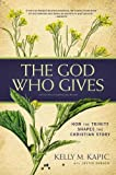 img - for The God Who Gives: How the Trinity Shapes the Christian Story book / textbook / text book