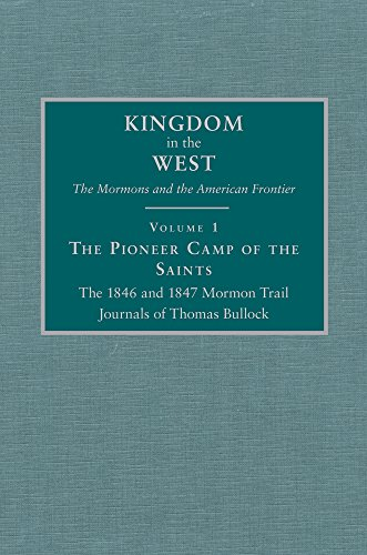 The Pioneer Camp of the Saints The 1846 and 1847 Mormon Trail Journals of Thomas Bullock (Kingdom in the West: The Mormons and the American Frontier Series)