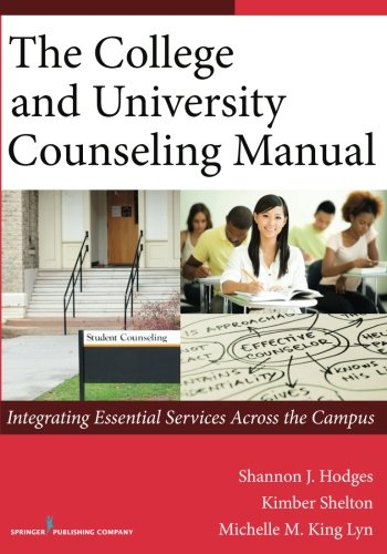 The College and University Counseling Manual: Integrating Essential Services Across the Campus