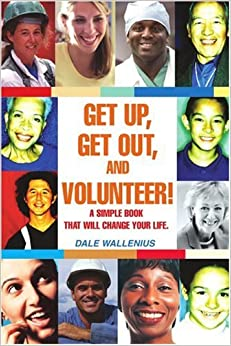 Book Get Up, Get Out, and Volunteer!: A simple book that will change your life.