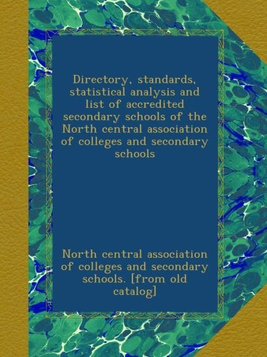 Directory, standards, statistical analysis and list of accredited secondary schools of the North central association of colleges and secondary schools (North Central Association Of Colleges And Schools)