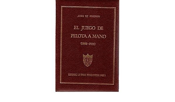 Juego de pelota a mano, el (1900-1925): Amazon.es: Irigoyen, Juan ...