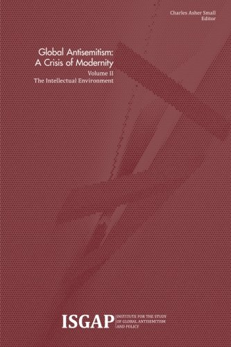 Global Antisemitism: A Crisis Of Modernity: Volume II: The Intellectual Environment (Volume 2)