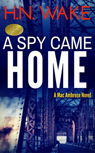 A Spy Came Home (Mac Ambrose Book 1) by [Wake, HN]