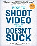 """""""How to Shoot Video That Doesn't Suck Advice to Make Any Amateur Look Like a Pro"""" av Steve Stockman"""