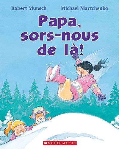 Papa, Sors-Nous de L?! (Robert Munsch) (French Edition)