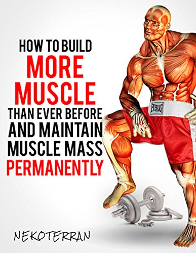 Strength Training: How to Build More Muscle than Ever Before and Maintain Muscle Mass Permanently by [Nekoterran]