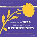 You Can Kill an Idea, but You Cant Kill an Opportunity!, Pam Henderson, 111880838X