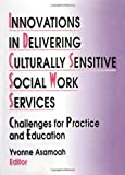 Innovations in Delivering Culturally Sensitive Social Work Services : Challenges for Practice and Education, Asamoah, Yvonne W., 1560248122