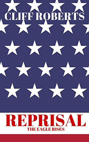 REPRISAL!: The Eagle Rises: World War Three Is Inevitable (The Reprisal Series Book 1) by [Roberts, Cliff]