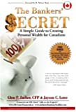 The Bankers' Secret - A Simple Guide to Creating Personal Wealth for Canadians