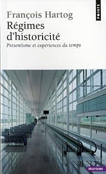 Régimes d'historicité : Présentisme et expériences du temps par Hartog