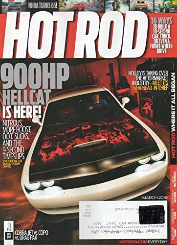 Hot Rod March 2016 Magazine 16 WAYS TO BUILD A 10-SECOND CAR, TRUCK, OR EVEN A FRONT-WHEEL-DRIVE 900HP Hellcat Is Here! Nitrous , More Boost, D.O.T. Slicks