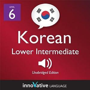 Learn Korean - Level 6: Lower Intermediate Korean, Volume 1: Lessons 1-25 Audiobook