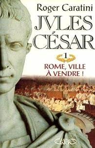 Jules César, tome 1 : Rome, ville à vendre par Roger Caratini