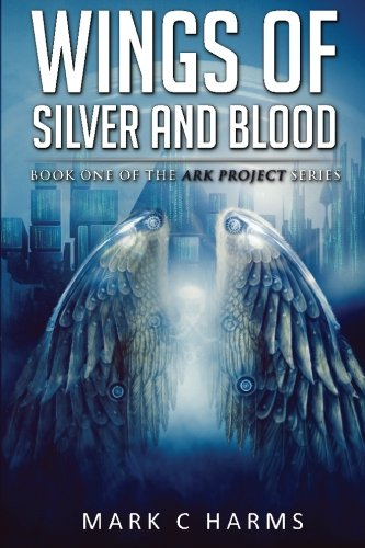 Wings of Silver and Blood (The Ark Project) (Volume 1)