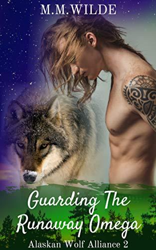 Guarding the Runaway Omega (Alaskan Wolf Alliance Book 2)