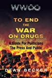 To End The War On Drugs, A Guide For